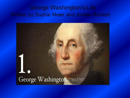 George Washington's Life Written by Sophie Meier and Jordan Bockert.