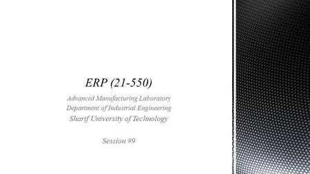 Advanced Manufacturing Laboratory Department of Industrial Engineering Sharif University of Technology Session #9.