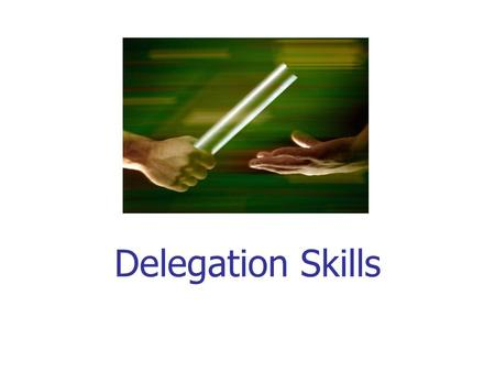 Delegation Skills. Housekeeping Fire exits Fire alarms Muster points Toilets Breaks and Lunch arrangements Mobile phones.