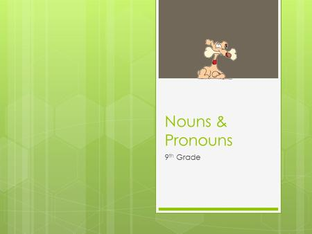 Nouns & Pronouns 9 th Grade. The Noun  A noun is a word or word group that is used to name a person, a place, a thing, or an idea.