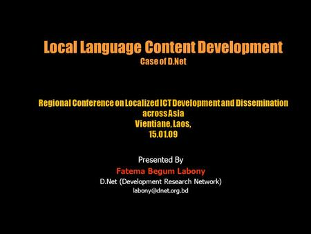 Local Language Content Development Case of D.Net Regional Conference on Localized ICT Development and Dissemination across Asia Vientiane, Laos, 15.01.09.