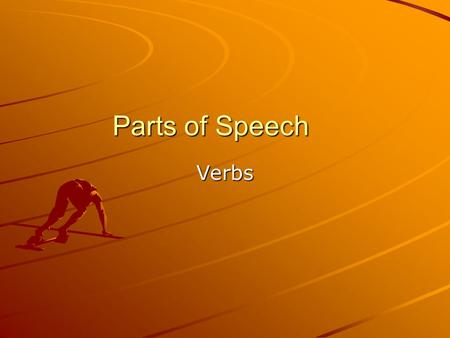 Parts of Speech Verbs. Basic Definition A verb expresses an action, a condition, or a state of being –Ex: marches, look, is, be.