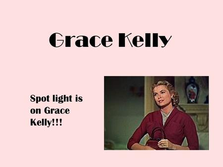 Grace Kelly Spot light is on Grace Kelly!!! New Born Grace was born 11/12/1929.