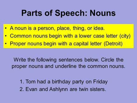 Parts of Speech: Nouns A noun is a person, place, thing, or idea.