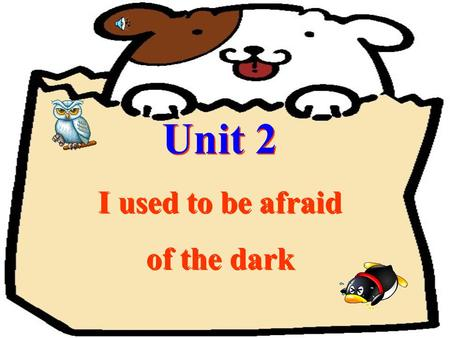 Unit 2 I used to be afraid of the dark Unit 2 I used to be afraid of the dark.