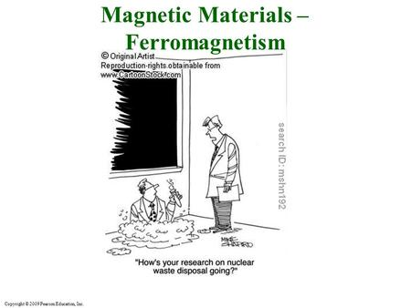 Copyright © 2009 Pearson Education, Inc. Magnetic Materials – Ferromagnetism.