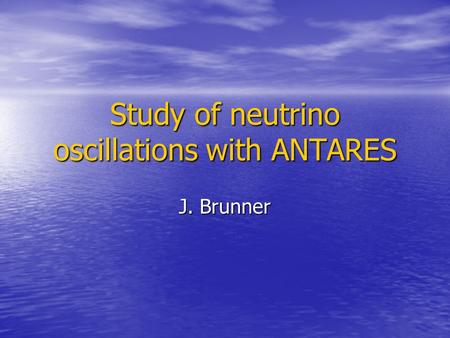 Study of neutrino oscillations with ANTARES J. Brunner.
