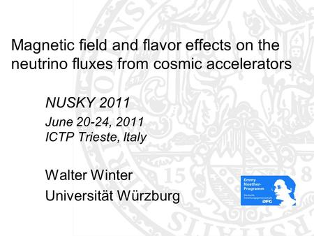 Magnetic field and flavor effects on the neutrino fluxes from cosmic accelerators NUSKY 2011 June 20-24, 2011 ICTP Trieste, Italy Walter Winter Universität.
