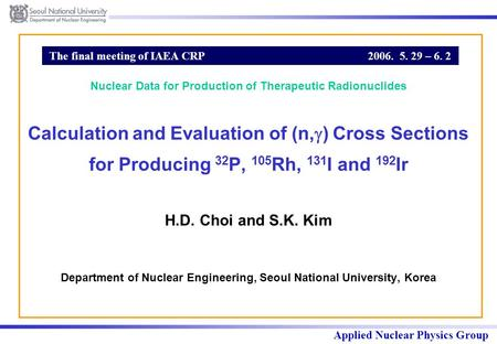 Applied Nuclear Physics Group The final meeting of IAEA CRP 2006. 5. 29 – 6. 2 Calculation and Evaluation of (n,  ) Cross Sections for Producing 32 P,