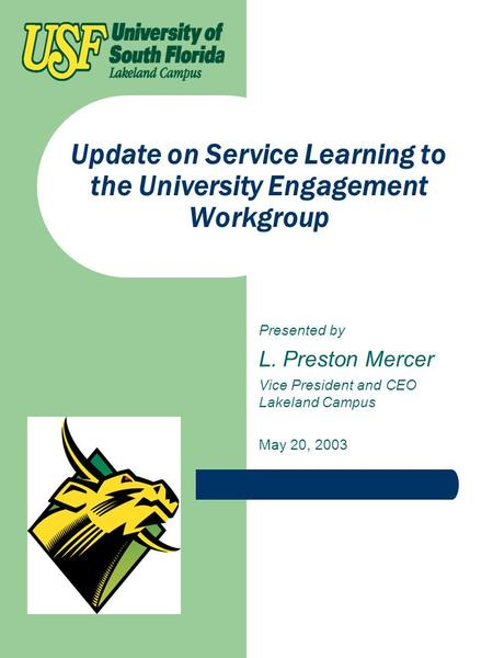 Update on Service Learning to the University Engagement Workgroup Presented by L. Preston Mercer Vice President and CEO Lakeland Campus May 20, 2003.
