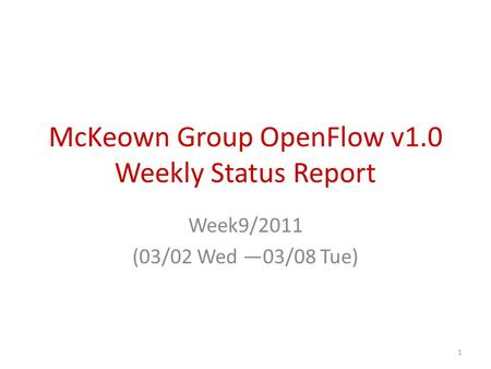 McKeown Group OpenFlow v1.0 Weekly Status Report Week9/2011 (03/02 Wed —03/08 Tue) 1.