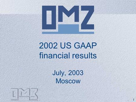 1 1 2002 US GAAP financial results July, 2003 Moscow.