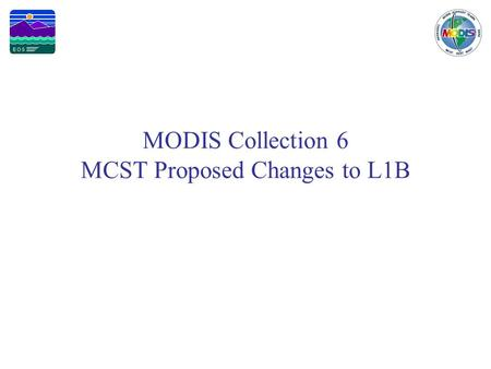 MODIS Collection 6 MCST Proposed Changes to L1B. Page 2 Introduction MODIS Collection History –Collection 5 – Feb. 2005 - present –Collection 4 – Jan.