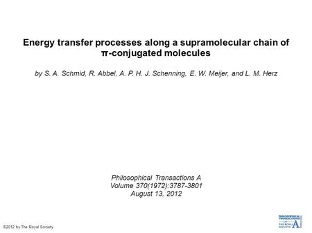 Energy transfer processes along a supramolecular chain of π-conjugated molecules by S. A. Schmid, R. Abbel, A. P. H. J. Schenning, E. W. Meijer, and L.