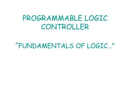 "PROGRAMMABLE LOGIC CONTROLLER "" FUNDAMENTALS OF LOGIC…"""