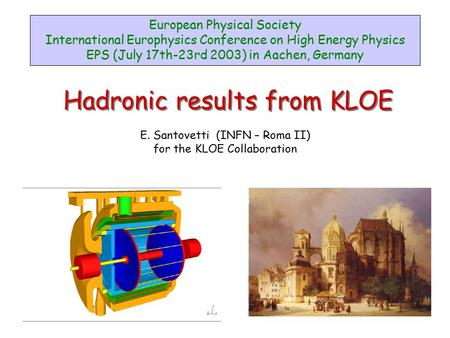 Hadronic results from KLOE E. Santovetti (INFN – Roma II) for the KLOE Collaboration European Physical Society International Europhysics Conference on.