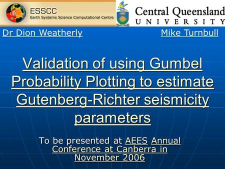 Validation of using Gumbel Probability Plotting to estimate Gutenberg-Richter seismicity parameters Validation of using Gumbel Probability Plotting to.