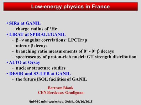 Low-energy physics in France SIRa at GANIL ̵ charge radius of 6 He LIRAT at SPIRAL1/GANIL ̵  angular correlations: LPCTrap ̵ mirror  decays ̵ branching.