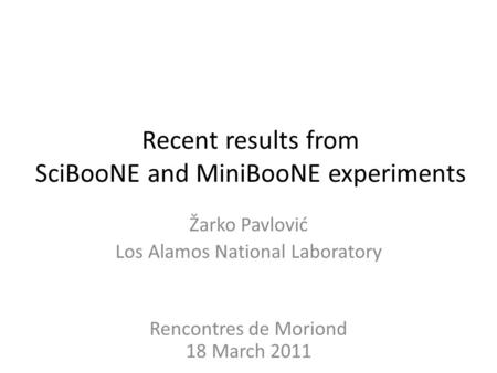Recent results from SciBooNE and MiniBooNE experiments Žarko Pavlović Los Alamos National Laboratory Rencontres de Moriond 18 March 2011.