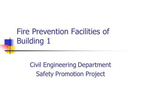 Fire Prevention Facilities of Building 1 Civil Engineering Department Safety Promotion Project.