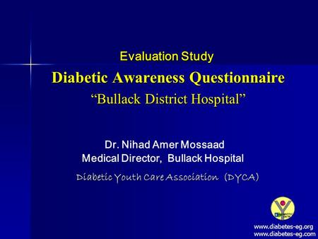 "Diabetic Youth Care Association (DYCA) Evaluation Study Diabetic Awareness Questionnaire ""Bullack District Hospital"" ""Bullack District Hospital"" Dr. Nihad."