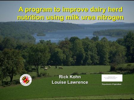 Rick Kohn Louise Lawrence A program to improve dairy herd nutrition using milk urea nitrogen Department of Agriculture.