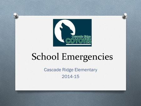 School Emergencies Cascade Ridge Elementary 2014-15.
