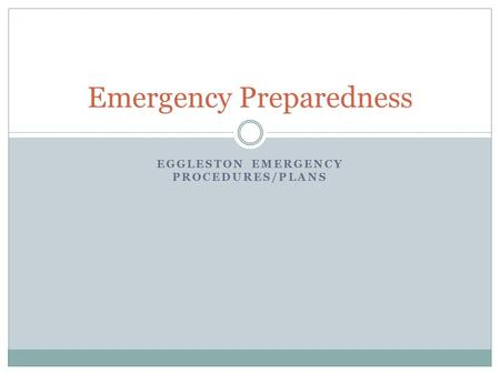 EGGLESTON EMERGENCY PROCEDURES/PLANS Emergency Preparedness.