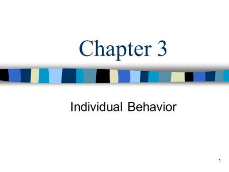 1 Chapter 3 Individual Behavior. 2 Learning Objectives Identify and describe some of the common values held by all individuals. Describe perception and.