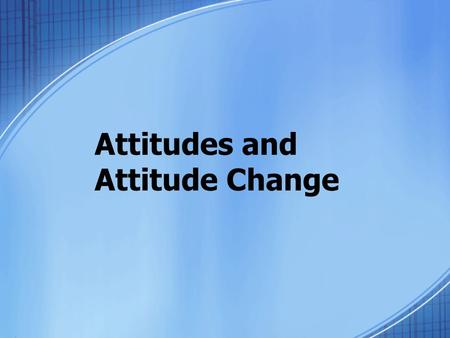 "Attitudes and Attitude Change. What are attitudes? Attitudes are made up of three parts that together form our evaluation of the ""attitude object"": 1.An."