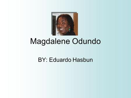 Magdalene Odundo BY: Eduardo Hasbun. An Intro. To Magdalene Odundo's World of Ceramics Magdalene Odundo (b. 1950) grew up in Kenya and moved to England.