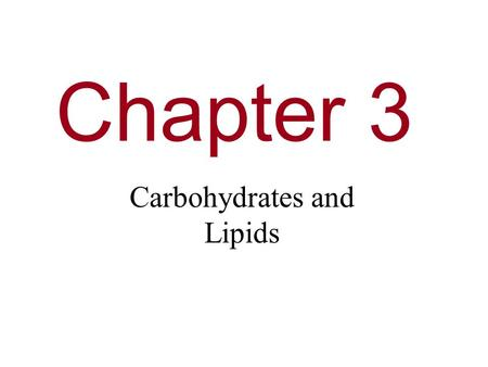 Chapter 3 Carbohydrates and Lipids. You Must Know The cellular functions of carbohydrates and lipids. How the sequence and subcomponents of carbohydrates.