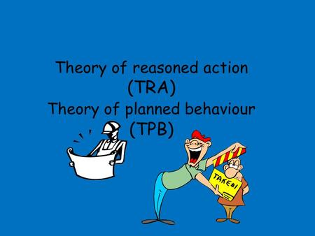 Theory of reasoned action (TRA) Theory of planned behaviour (TPB)