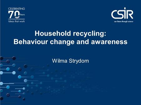 1 1 Household recycling: Behaviour change and awareness Wilma Strydom.
