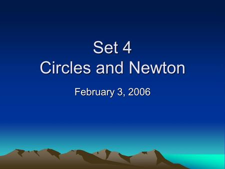 Set 4 Circles and Newton February 3, 2006. Where Are We Today –Quick review of the examination – we finish one topic from the last chapter – circular.