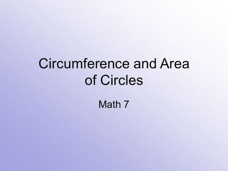 Circumference and Area of Circles Math 7. Vocabulary circle centerA circle is a set of points in a plane that are the same distance from a given point,