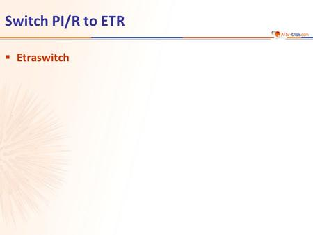 Switch PI/R to ETR  Etraswitch. Etraswitch Study: Switch PI/r to ETR Continuation of current PI/R + 2 NRTI N = 21 N = 22 ETR 400 mg QD* + 2 NRTI  Design.