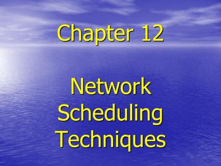 Chapter 12 Network Scheduling Techniques. Scheduling Techniques Gantt or bar charts Gantt or bar charts Milestone charts Milestone charts Line Balancing.