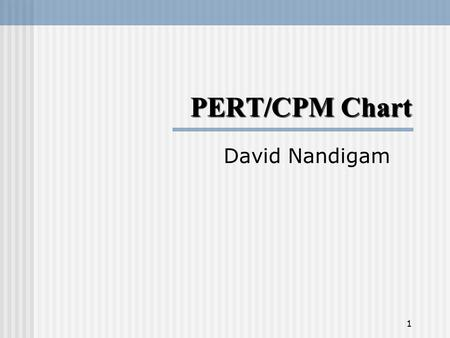 PERT/CPM Chart David Nandigam 1. 2 PERT/CPM Chart Task. A project has been defined to contain the following list of activities along with their required.