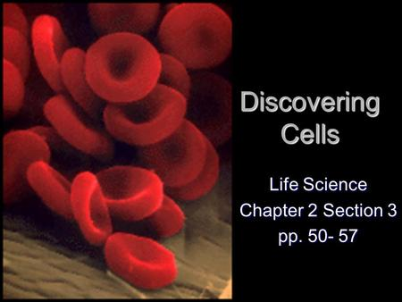 Discovering Cells Life Science Chapter 2 Section 3 pp. 50- 57.