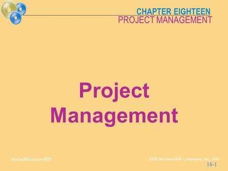 CHAPTER EIGHTEEN Irwin/McGraw-Hill © The McGraw-Hill Companies, Inc., 1999 PROJECT MANAGEMENT 18-1 Project Management.