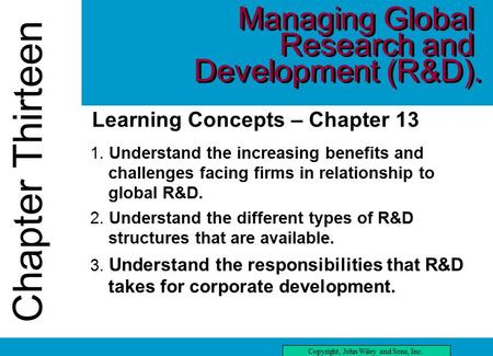 Chapter Thirteen Copyright, John Wiley and Sons, Inc. Chapter Thirteen three Learning Concepts – Chapter 13 1. Understand the increasing benefits and challenges.