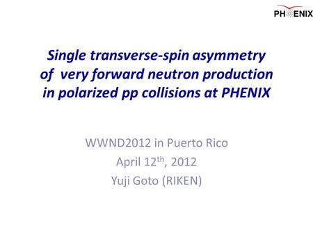 Single transverse-spin asymmetry of very forward neutron production in polarized pp collisions at PHENIX WWND2012 in Puerto Rico April 12 th, 2012 Yuji.