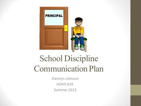 School Discipline Communication Plan Kierstyn Johnson ADMS 626 Summer 2015.