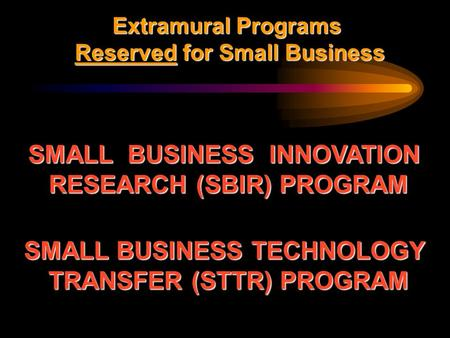 Extramural Programs Reserved for Small Business Reserved for Small Business SMALL BUSINESS INNOVATION RESEARCH (SBIR) PROGRAM SMALL BUSINESS TECHNOLOGY.