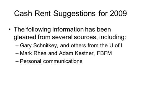 Cash Rent Suggestions for 2009 The following information has been gleaned from several sources, including: –Gary Schnitkey, and others from the U of I.