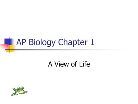AP Biology Chapter 1 A View of Life. Biology - the study of life Constantly changing Increasing quality of life Drastically changing health care New discoveries.