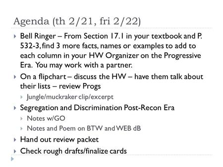Agenda (th 2/21, fri 2/22)  Bell Ringer – From Section 17.1 in your textbook and P. 532-3, find 3 more facts, names or examples to add to each column.