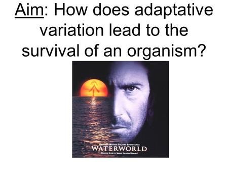 Aim: How does adaptative variation lead to the survival of an organism?