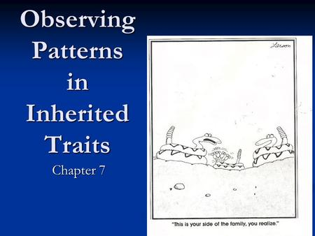 Observing Patterns in Inherited Traits Chapter 7.